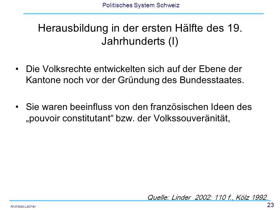 23 Politisches System Schweiz Andreas Ladner Herausbildung in der ersten Hälfte des 19. Jahrhunderts (I) Die Volksrechte entwickelten sich auf der Ebe