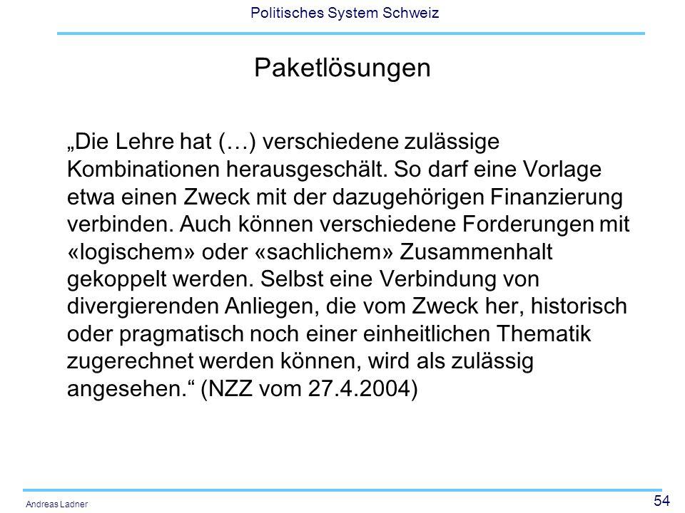 54 Politisches System Schweiz Andreas Ladner Paketlösungen Die Lehre hat (…) verschiedene zulässige Kombinationen herausgeschält. So darf eine Vorlage
