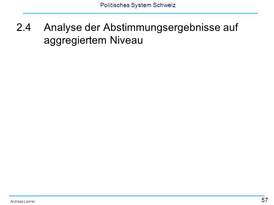 57 Politisches System Schweiz Andreas Ladner 2.4Analyse der Abstimmungsergebnisse auf aggregiertem Niveau