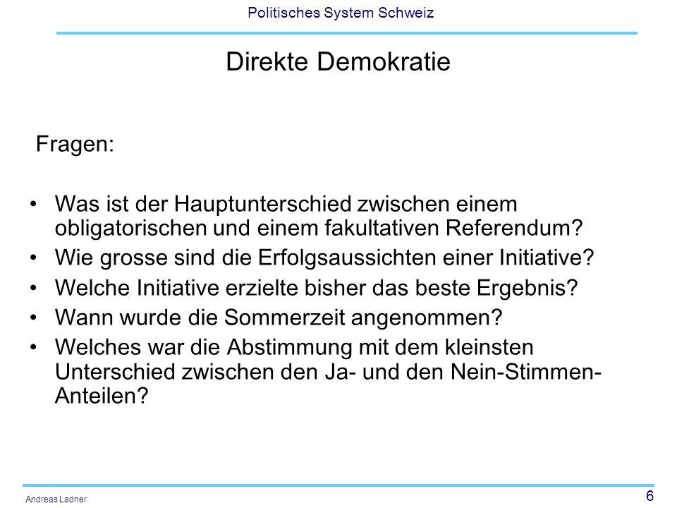 6 Politisches System Schweiz Andreas Ladner Direkte Demokratie Fragen: Was ist der Hauptunterschied zwischen einem obligatorischen und einem fakultati