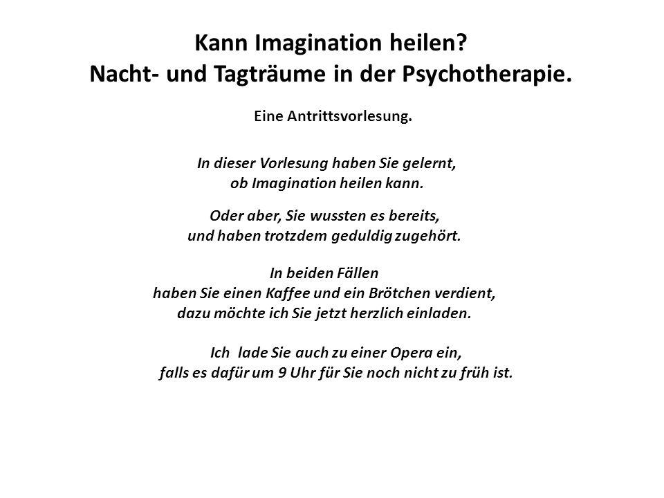 Eine Antrittsvorlesung. Kann Imagination heilen? Nacht- und Tagträume in der Psychotherapie. In dieser Vorlesung haben Sie gelernt, ob Imagination hei
