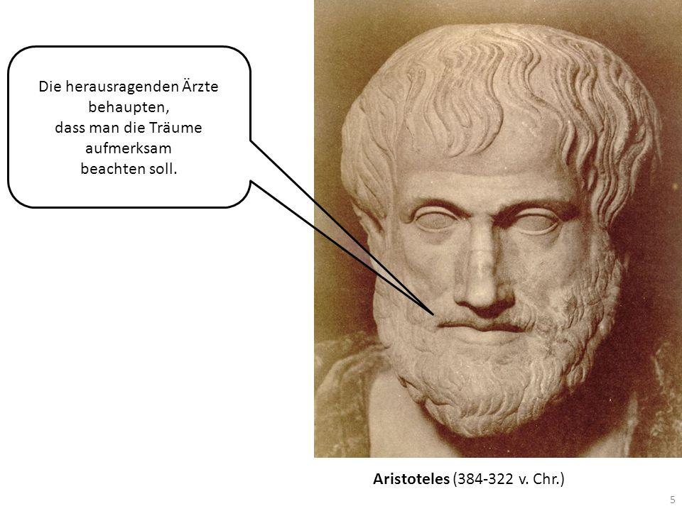 Aristoteles (384-322 v. Chr.) 5 Die herausragenden Ärzte behaupten, dass man die Träume aufmerksam beachten soll.