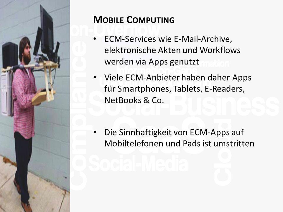 >Titel<>Veranstaltung<>Referent<>Datei< 19 M OBILE C OMPUTING ECM-Services wie E-Mail-Archive, elektronische Akten und Workflows werden via Apps genutzt Viele ECM-Anbieter haben daher Apps für Smartphones, Tablets, E-Readers, NetBooks & Co.