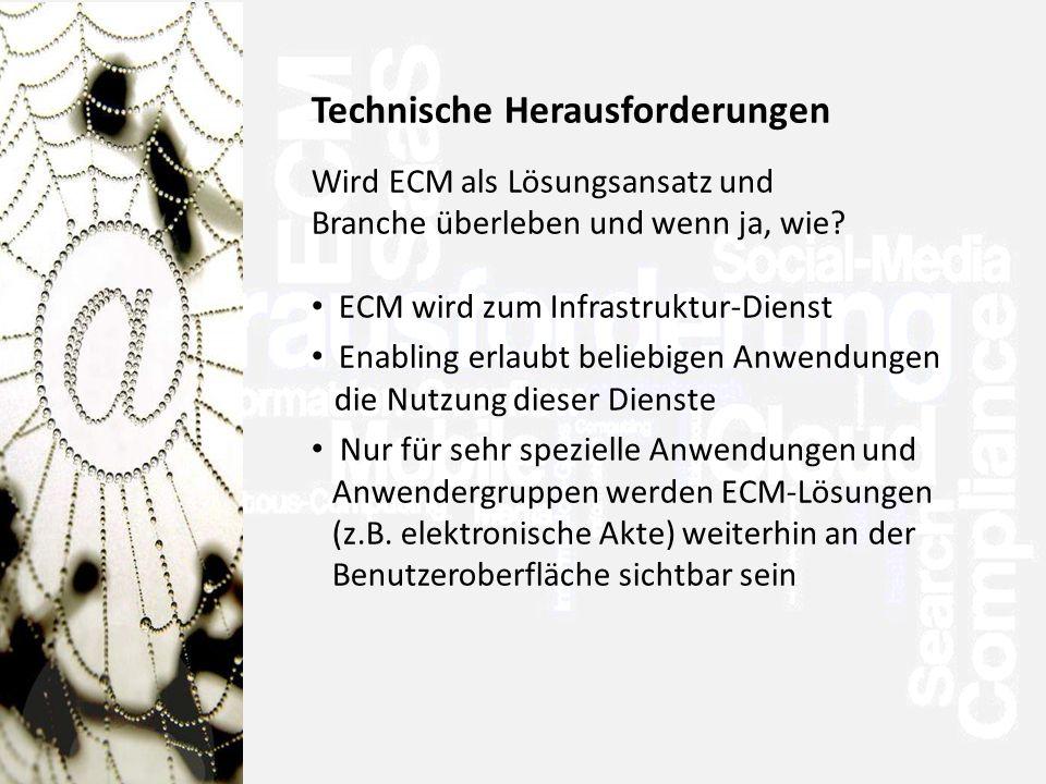 Technische Herausforderungen Wird ECM als Lösungsansatz und Branche überleben und wenn ja, wie.