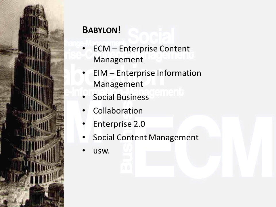 Organisatorische Herausforderungen Enterprise CHANGE Management Eine neue Definition für ECM: Enterprise CHANGE Management Strategie vor Organisation, Mensch und Organisation vor Technik Systeme sind vorhanden – wir scheitern an Komplexität, Einführung und Nutzungsmodellen.