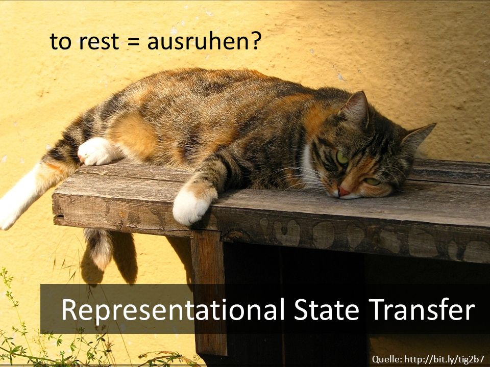 to rest = ausruhen Quelle: http://bit.ly/tig2b7 Representational State Transfer