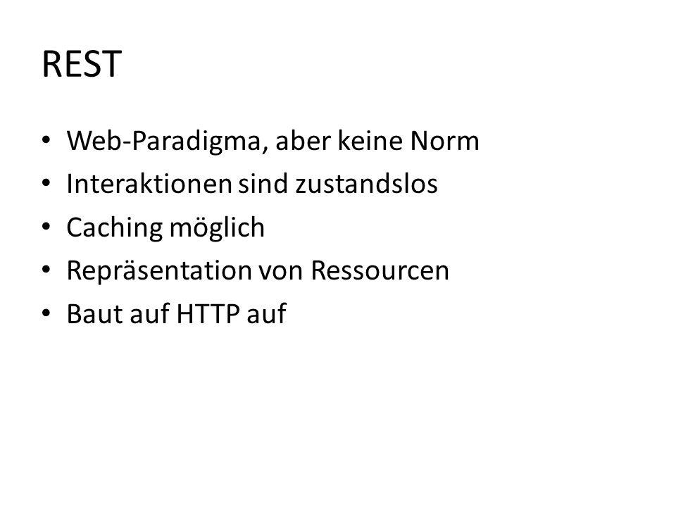 REST Web-Paradigma, aber keine Norm Interaktionen sind zustandslos Caching möglich Repräsentation von Ressourcen Baut auf HTTP auf