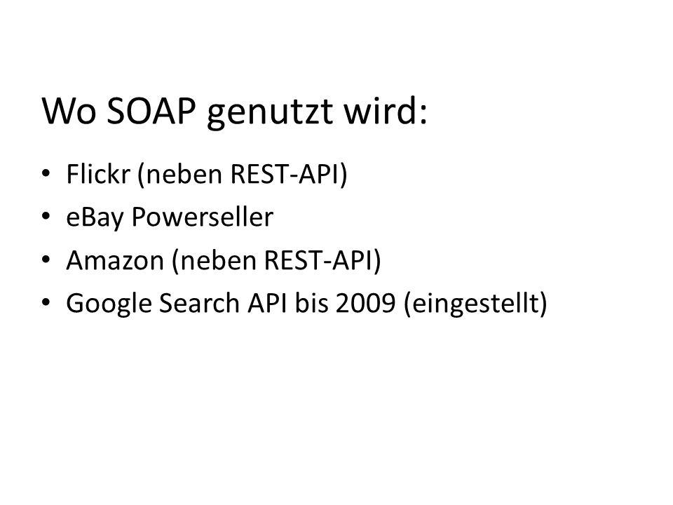 Wo SOAP genutzt wird: Flickr (neben REST-API) eBay Powerseller Amazon (neben REST-API) Google Search API bis 2009 (eingestellt)