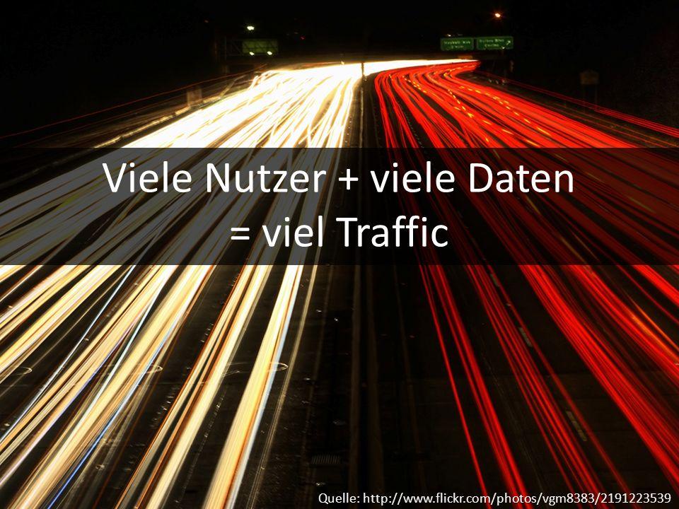 Quelle: http://www.flickr.com/photos/vgm8383/2191223539 Viele Nutzer + viele Daten = viel Traffic