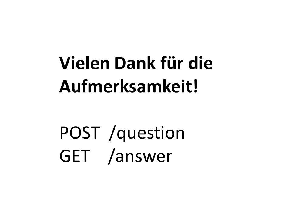 Vielen Dank für die Aufmerksamkeit! POST /question GET /answer