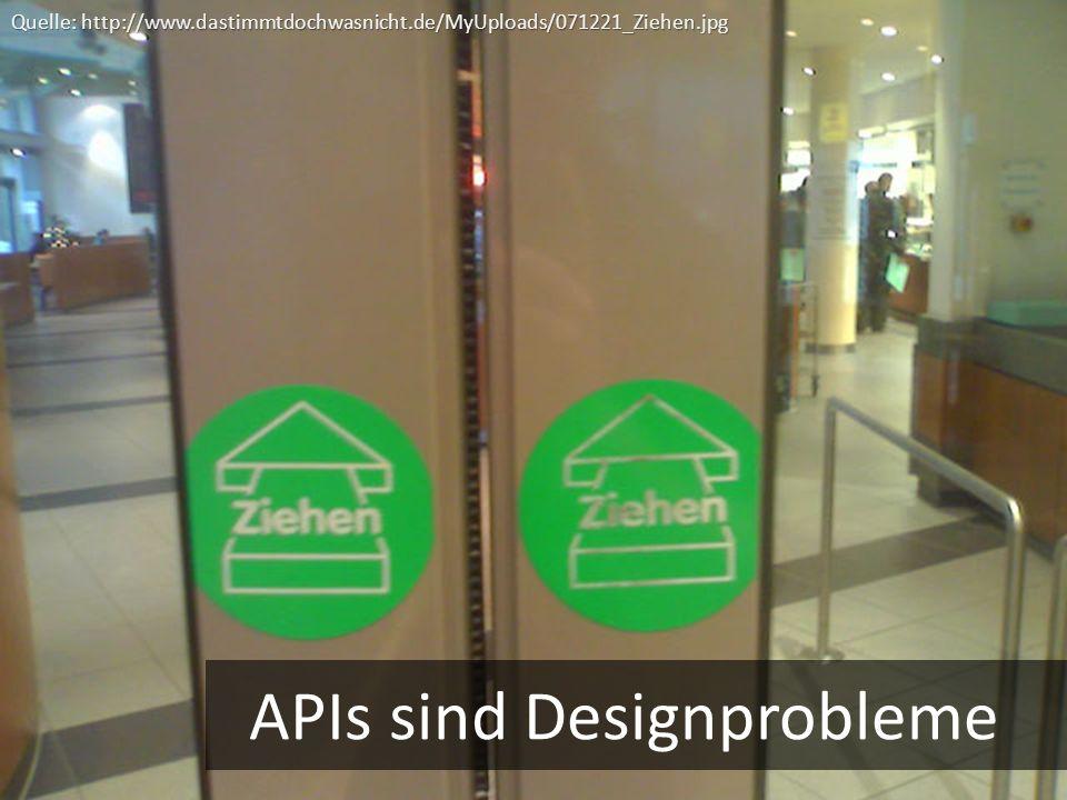 APIs sind Designprobleme Quelle: http://www.dastimmtdochwasnicht.de/MyUploads/071221_Ziehen.jpg