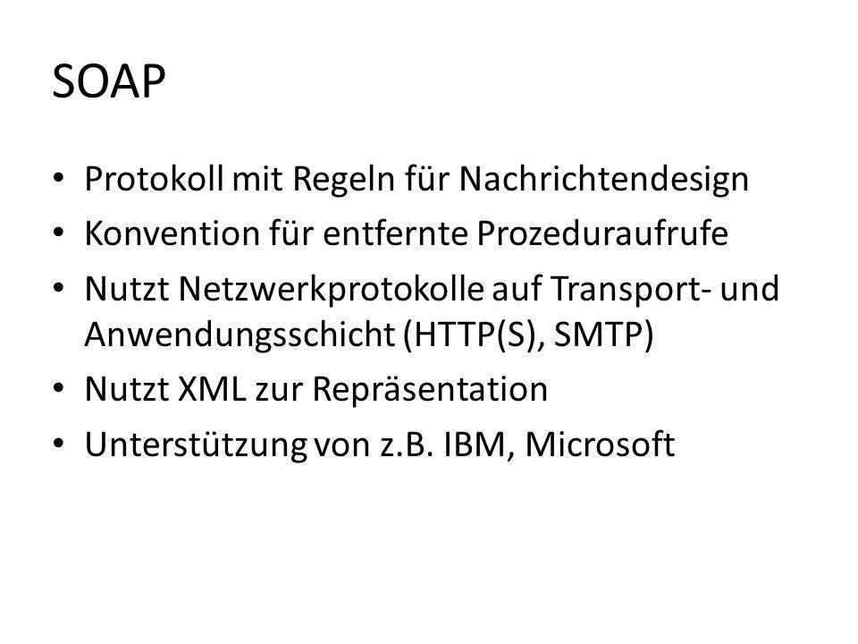 SOAP Protokoll mit Regeln für Nachrichtendesign Konvention für entfernte Prozeduraufrufe Nutzt Netzwerkprotokolle auf Transport- und Anwendungsschicht (HTTP(S), SMTP) Nutzt XML zur Repräsentation Unterstützung von z.B.