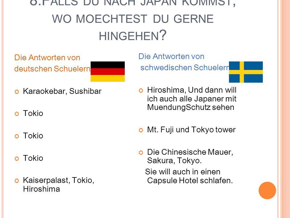 8.F ALLS DU NACH JAPAN KOMMST, WO MOECHTEST DU GERNE HINGEHEN .