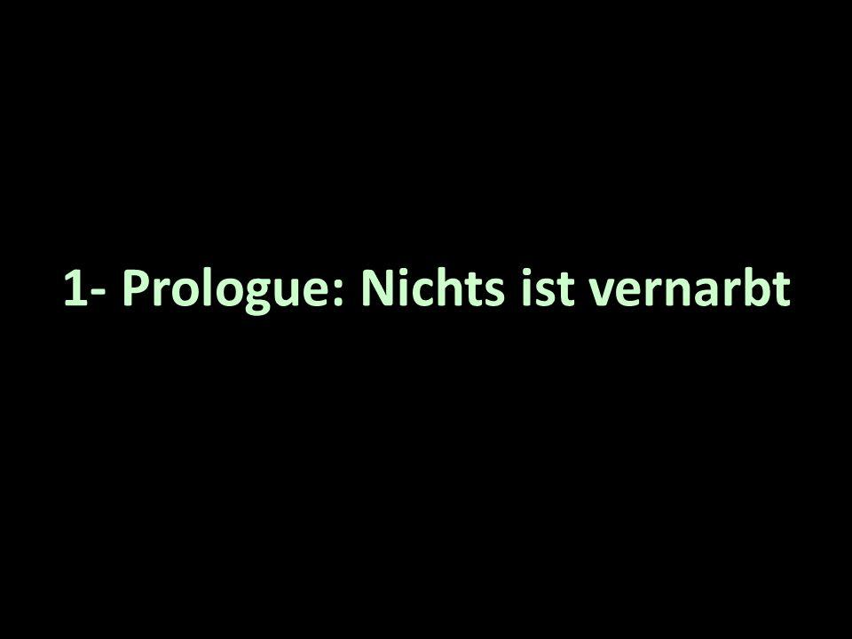1- Prologue: Nichts ist vernarbt