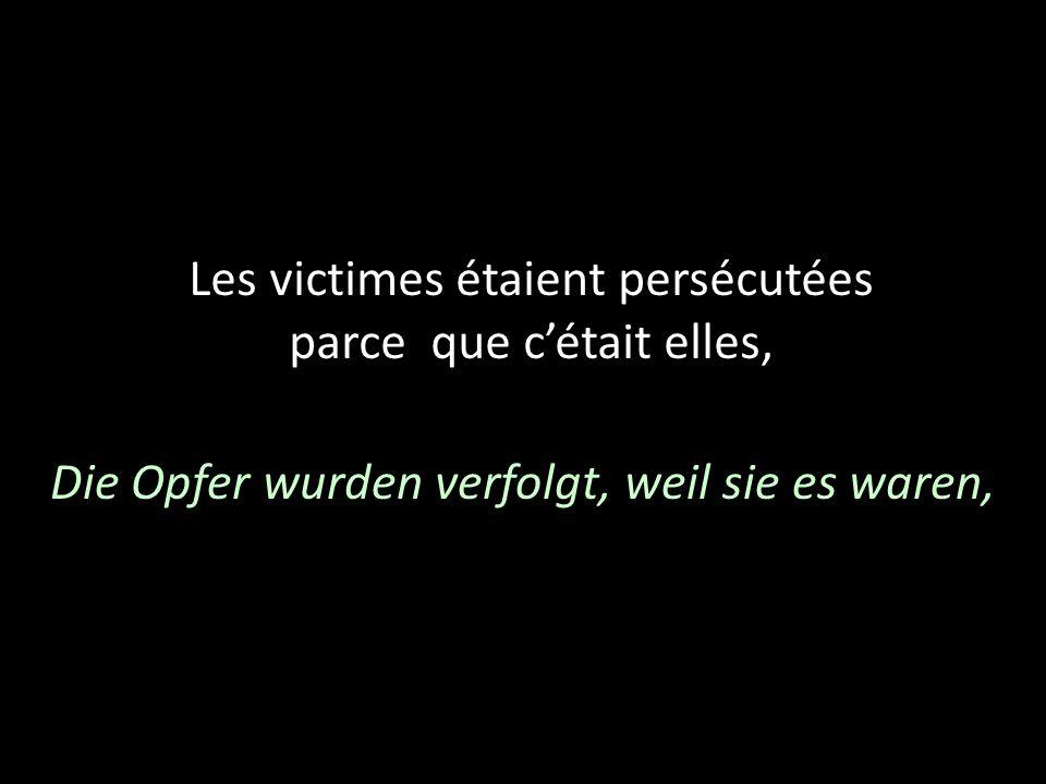 Les victimes étaient persécutées parce que cétait elles, Die Opfer wurden verfolgt, weil sie es waren,