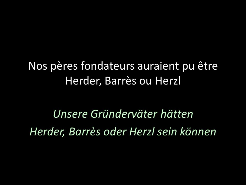 Nos pères fondateurs auraient pu être Herder, Barrès ou Herzl Unsere Gründerväter hätten Herder, Barrès oder Herzl sein können
