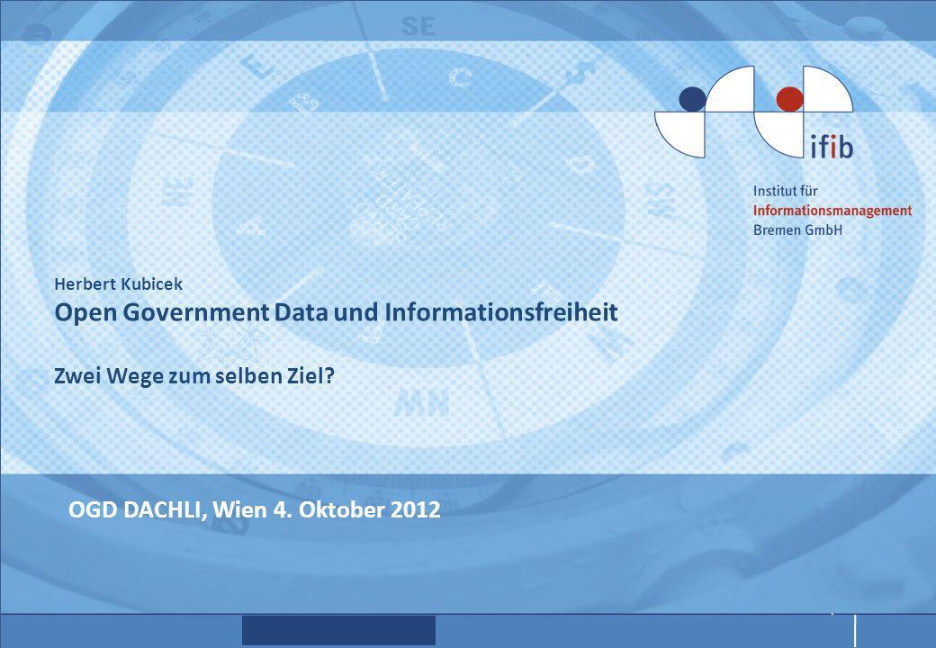 Herbert Kubicek Open Government Data und Informationsfreiheit Zwei Wege zum selben Ziel.
