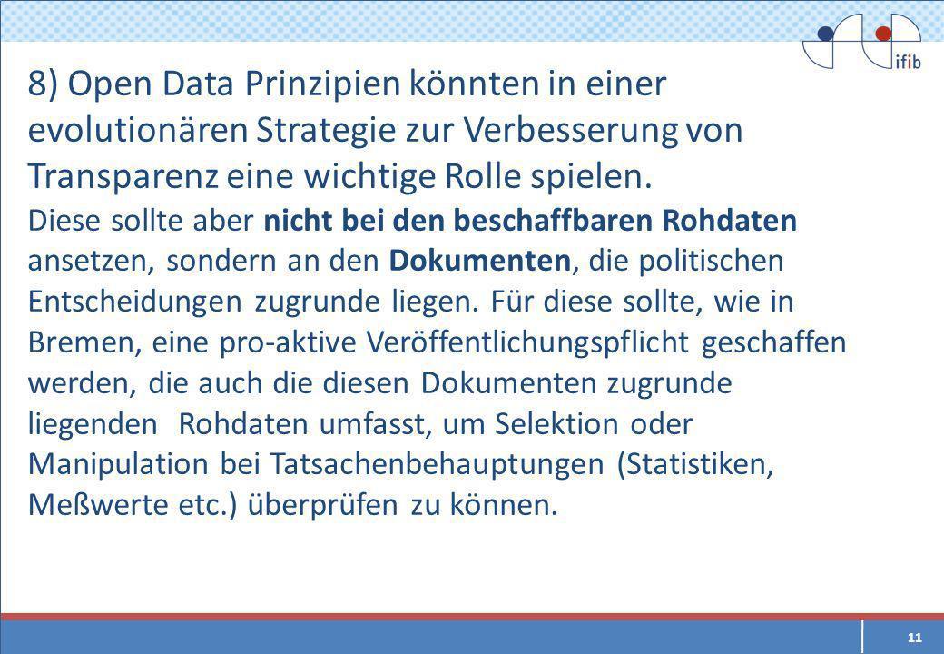 8) Open Data Prinzipien könnten in einer evolutionären Strategie zur Verbesserung von Transparenz eine wichtige Rolle spielen.