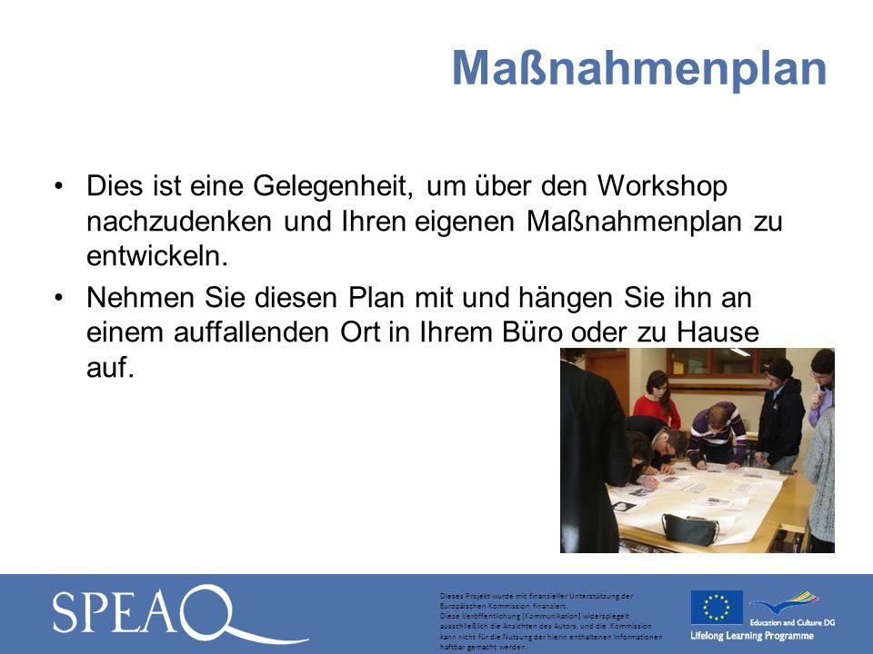 Dies ist eine Gelegenheit, um über den Workshop nachzudenken und Ihren eigenen Maßnahmenplan zu entwickeln. Nehmen Sie diesen Plan mit und hängen Sie
