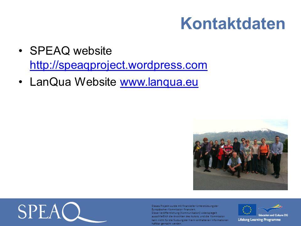 SPEAQ website http://speaqproject.wordpress.com http://speaqproject.wordpress.com LanQua Website www.lanqua.euwww.lanqua.eu Kontaktdaten Dieses Projekt wurde mit finanzieller Unterstützung der Europäischen Kommission finanziert.