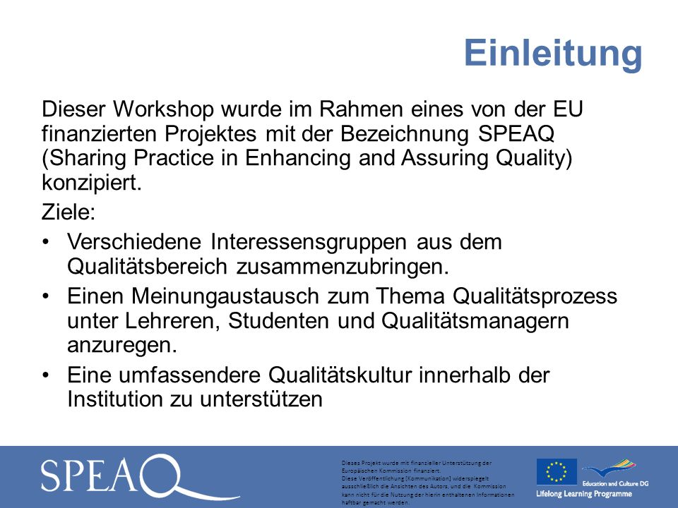 Dieser Workshop wurde im Rahmen eines von der EU finanzierten Projektes mit der Bezeichnung SPEAQ (Sharing Practice in Enhancing and Assuring Quality) konzipiert.