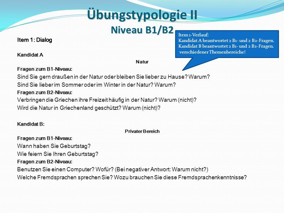 Übungstypologie II Niveau B1/B2 Item 1: Dialog Kandidat A Natur Fragen zum B1-Niveau: Sind Sie gern draußen in der Natur oder bleiben Sie lieber zu Hause.