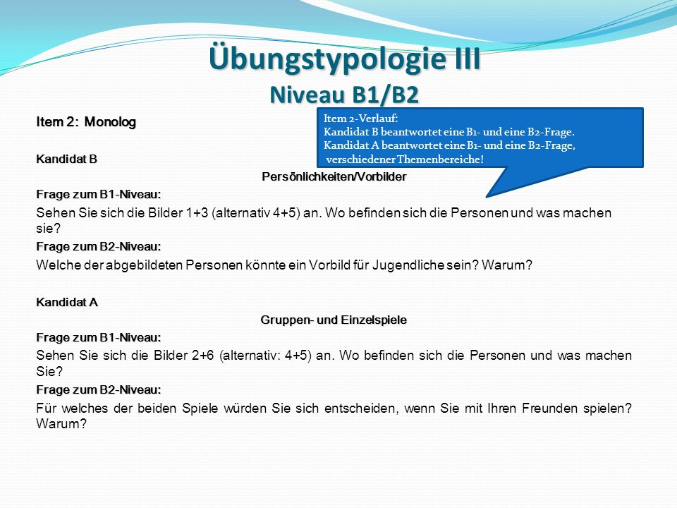 Übungstypologie III Niveau B1/B2 Item 2: Monolog Kandidat B Persönlichkeiten/Vorbilder Frage zum B1-Niveau: Sehen Sie sich die Bilder 1+3 (alternativ 4+5) an.