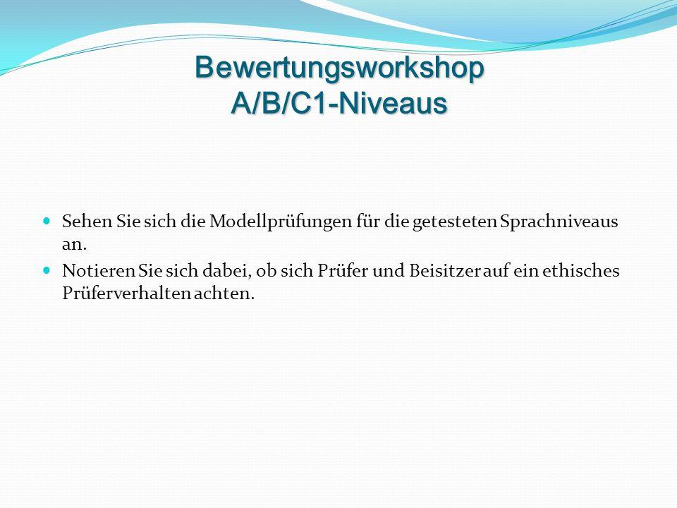 Bewertungsworkshop A/B/C1-Niveaus Sehen Sie sich die Modellprüfungen für die getesteten Sprachniveaus an.