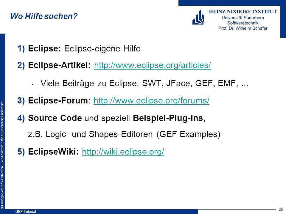 © Fachgebiet Softwaretechnik, Heinz Nixdorf Institut, Universität Paderborn Wo Hilfe suchen? 1)Eclipse: Eclipse-eigene Hilfe 2)Eclipse-Artikel: http:/
