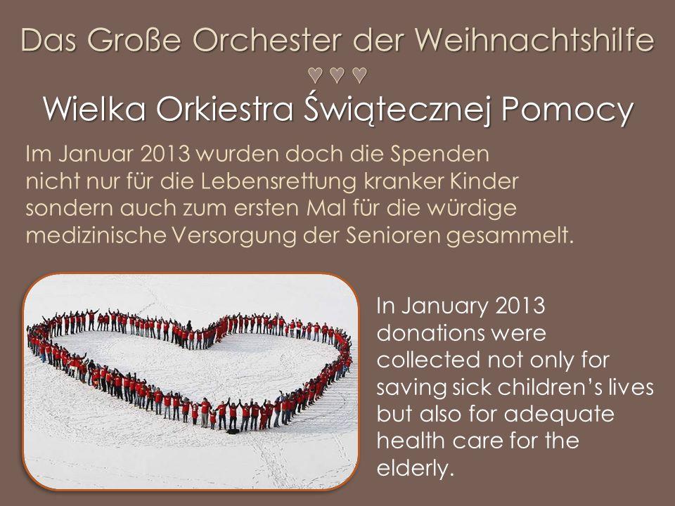 Im Januar 2013 wurden doch die Spenden nicht nur für die Lebensrettung kranker Kinder sondern auch zum ersten Mal für die würdige medizinische Versorgung der Senioren gesammelt.