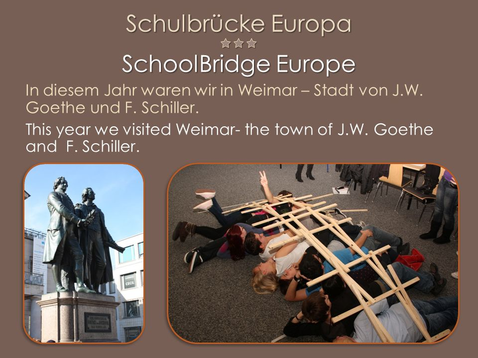 In diesem Jahr waren wir in Weimar – Stadt von J.W. Goethe und F. Schiller. This year we visited Weimar- the town of J.W. Goethe and F. Schiller.
