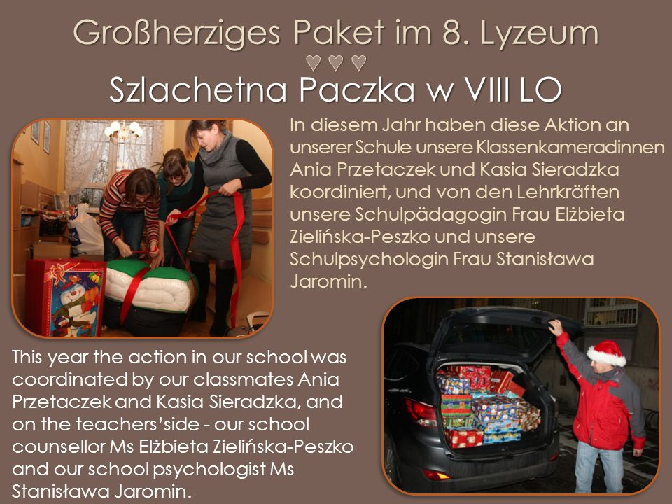 In diesem Jahr haben diese Aktion an unserer Schule unsere Klassenkameradinnen Ania Przetaczek und Kasia Sieradzka koordiniert, und von den Lehrkräften unsere Schulpädagogin Frau Elżbieta Zielińska-Peszko und unsere Schulpsychologin Frau Stanisława Jaromin.