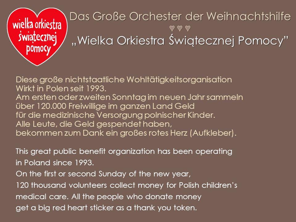 Diese große nichtstaatliche Wohltätigkeitsorganisation Wirkt in Polen seit 1993. Am ersten oder zweiten Sonntag im neuen Jahr sammeln über 120.000 Fre