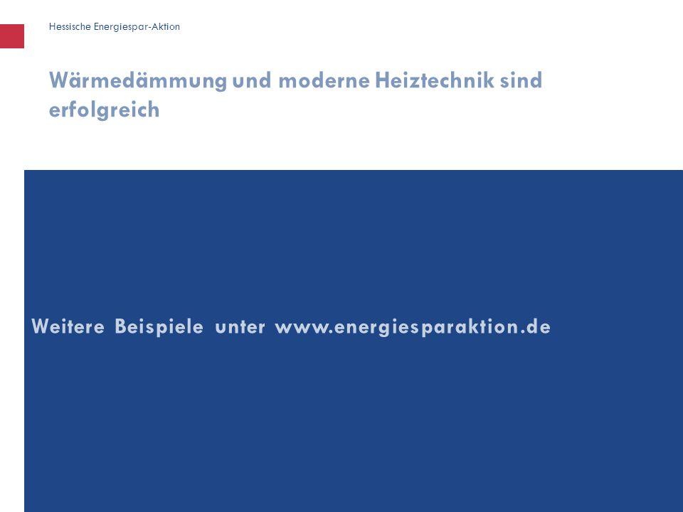 Hessische Energiespar-Aktion Weitere Beispiele unter www.energiesparaktion.de Wärmedämmung und moderne Heiztechnik sind erfolgreich