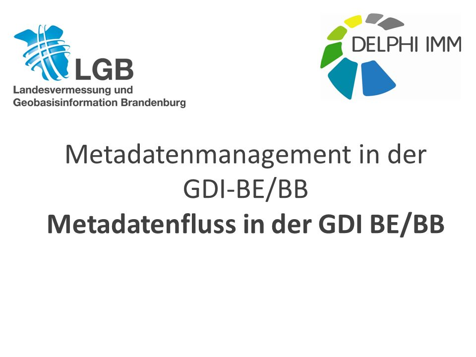 Metadatenmanagement in der GDI-BE/BB Metadatenfluss in der GDI BE/BB