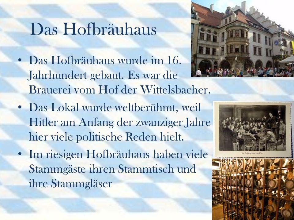 Das Hofbräuhaus Das Hofbräuhaus wurde im 16.Jahrhundert gebaut.