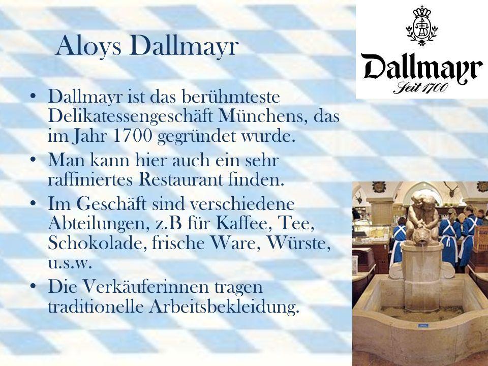 Aloys Dallmayr Dallmayr ist das berühmteste Delikatessengeschäft Münchens, das im Jahr 1700 gegründet wurde.