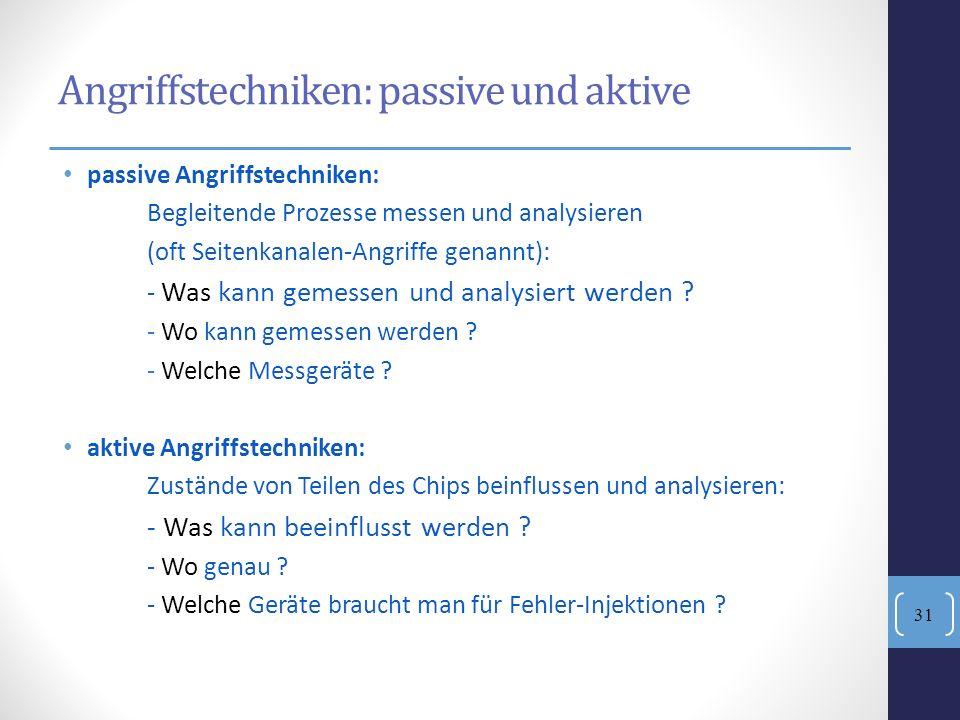 Angriffstechniken: passive und aktive passive Angriffstechniken: Begleitende Prozesse messen und analysieren (oft Seitenkanalen-Angriffe genannt): - W