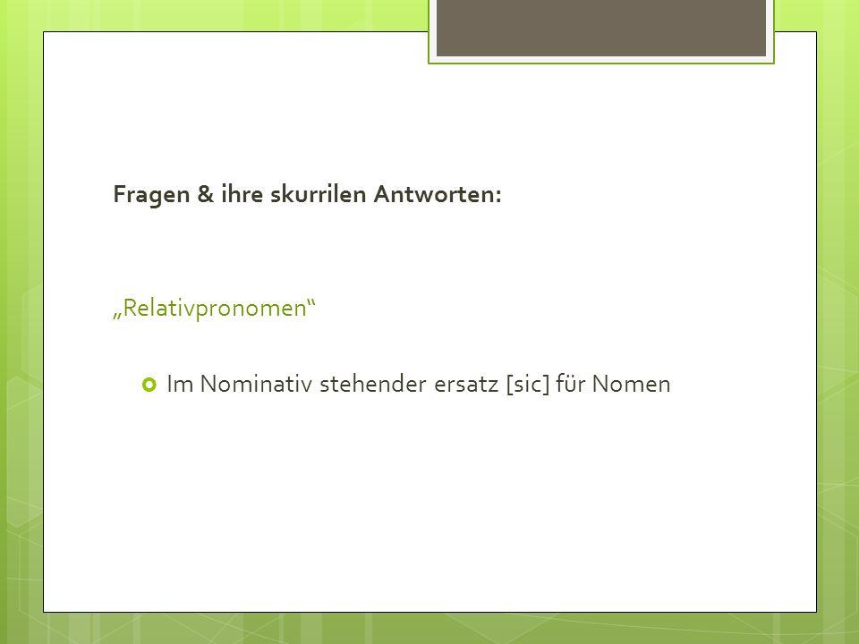 Fragen & ihre skurrilen Antworten: Relativpronomen Im Nominativ stehender ersatz [sic] für Nomen