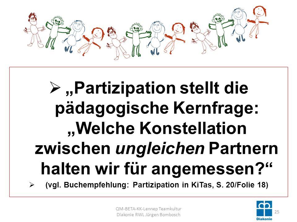 Partizipation stellt die pädagogische Kernfrage: Welche Konstellation zwischen ungleichen Partnern halten wir für angemessen.