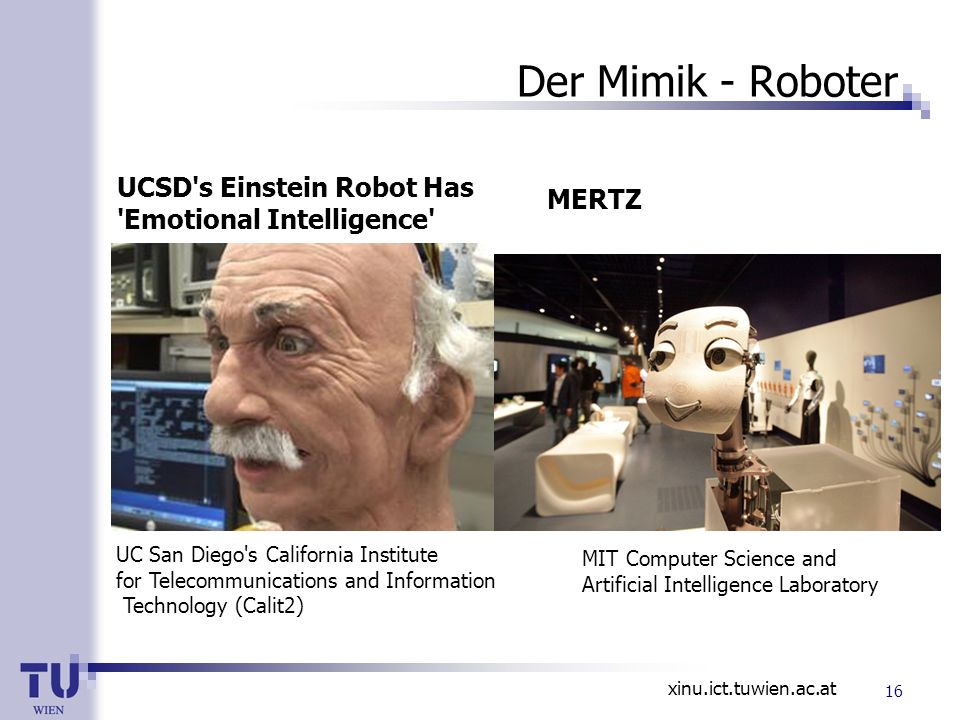 xinu.ict.tuwien.ac.at Der Mimik - Roboter UC San Diego's California Institute for Telecommunications and Information Technology (Calit2) UCSD's Einste