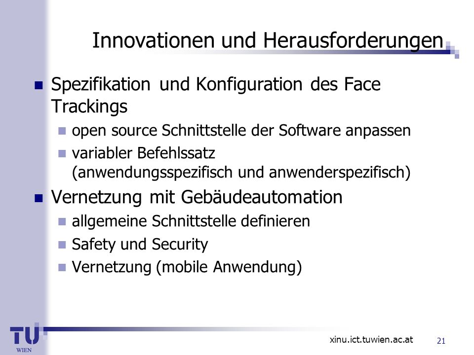 xinu.ict.tuwien.ac.at Innovationen und Herausforderungen Spezifikation und Konfiguration des Face Trackings open source Schnittstelle der Software anp