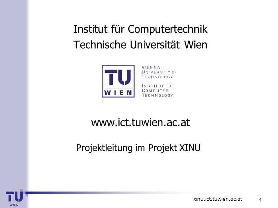 xinu.ict.tuwien.ac.at Institut für Computertechnik Technische Universität Wien www.ict.tuwien.ac.at Projektleitung im Projekt XINU 4