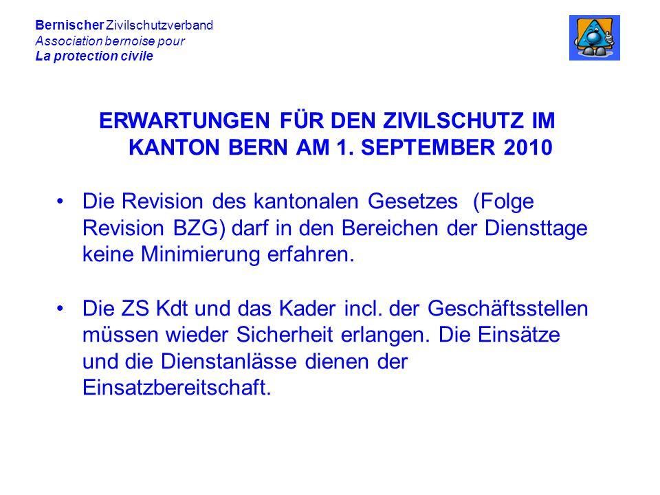 Bernischer Zivilschutzverband Association bernoise pour La protection civile ERWARTUNGEN FÜR DEN ZIVILSCHUTZ IM KANTON BERN AM 1.