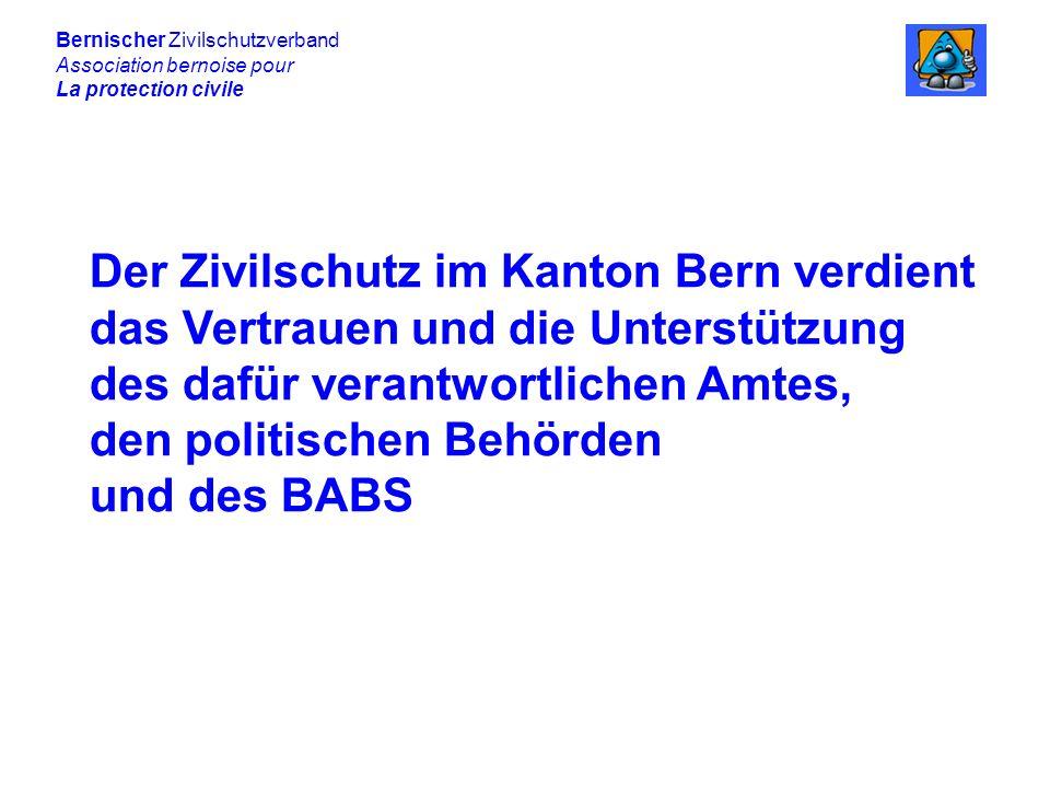 Bernischer Zivilschutzverband Association bernoise pour La protection civile Der Zivilschutz im Kanton Bern verdient das Vertrauen und die Unterstützung des dafür verantwortlichen Amtes, den politischen Behörden und des BABS