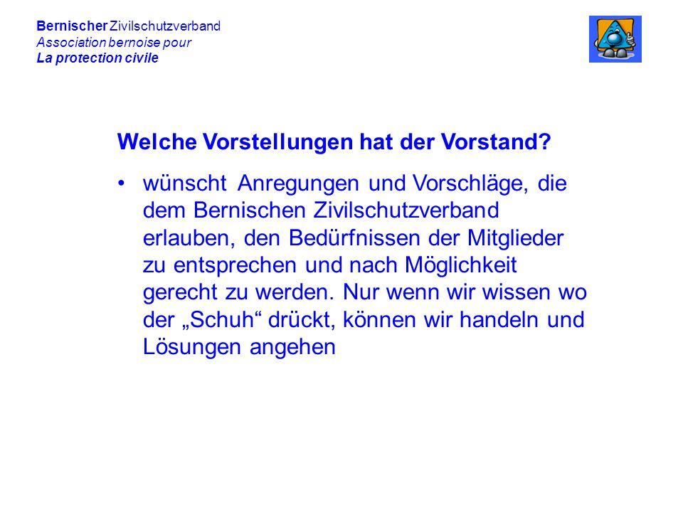 Bernischer Zivilschutzverband Association bernoise pour La protection civile Welche Vorstellungen hat der Vorstand.