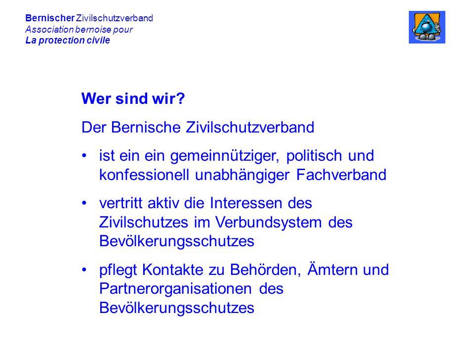 Bernischer Zivilschutzverband Association bernoise pour La protection civile Was bieten wir.