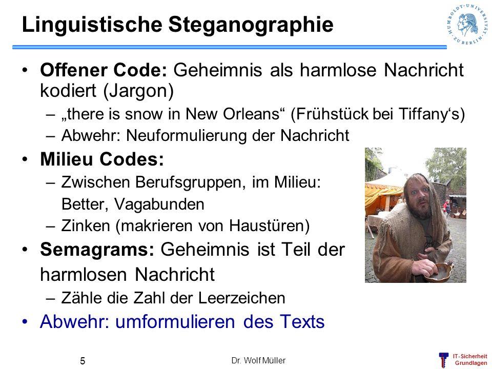 IT-Sicherheit Grundlagen Dr. Wolf Müller 5 Linguistische Steganographie Offener Code: Geheimnis als harmlose Nachricht kodiert (Jargon) –there is snow