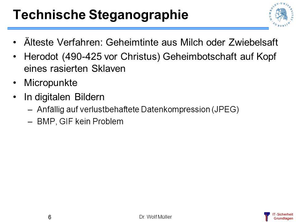 IT-Sicherheit Grundlagen Dr. Wolf Müller 6 Technische Steganographie Älteste Verfahren: Geheimtinte aus Milch oder Zwiebelsaft Herodot (490-425 vor Ch