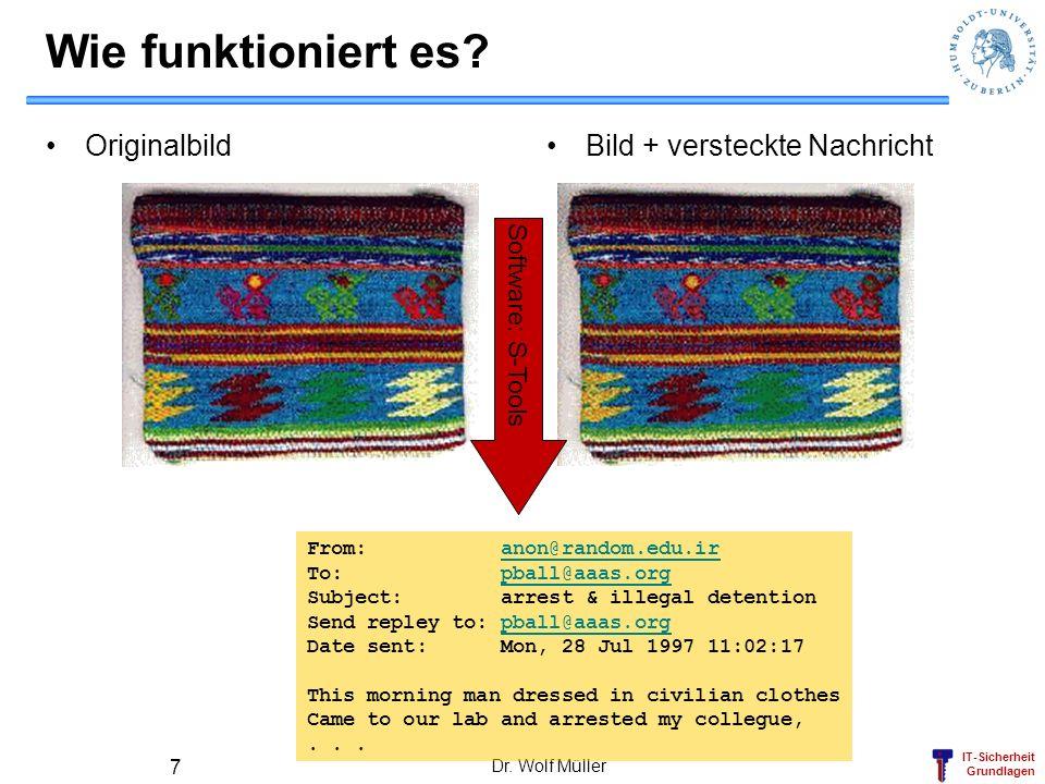 IT-Sicherheit Grundlagen Dr. Wolf Müller 7 Wie funktioniert es? OriginalbildBild + versteckte Nachricht From: anon@random.edu.iranon@random.edu.ir To: